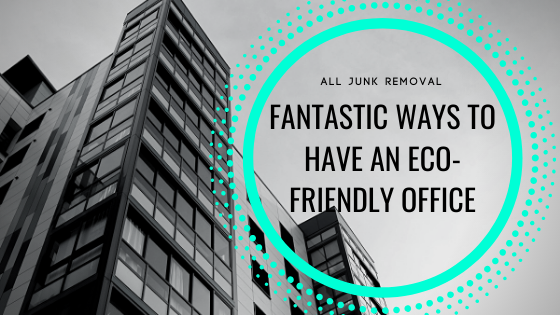 Fantastic Ways to Have an Eco-Friendly Office