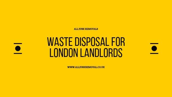 Waste Disposal for London landlords